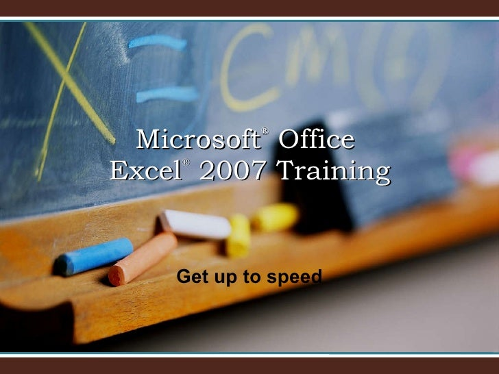 Microsoft ®  Office  Excel ®   2007 Training Get up to speed