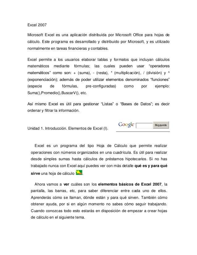 Excel 2007Microsoft Excel es una aplicación distribuida por Microsoft Office para hojas decálculo. Este programa es desarr...