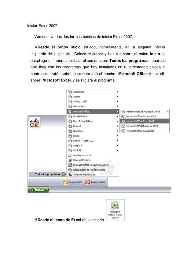 Iniciar Excel 2007    Vamos a ver las dos formas básicas de iniciar Excel 2007.      Desde el botón Inicio situado, normal...