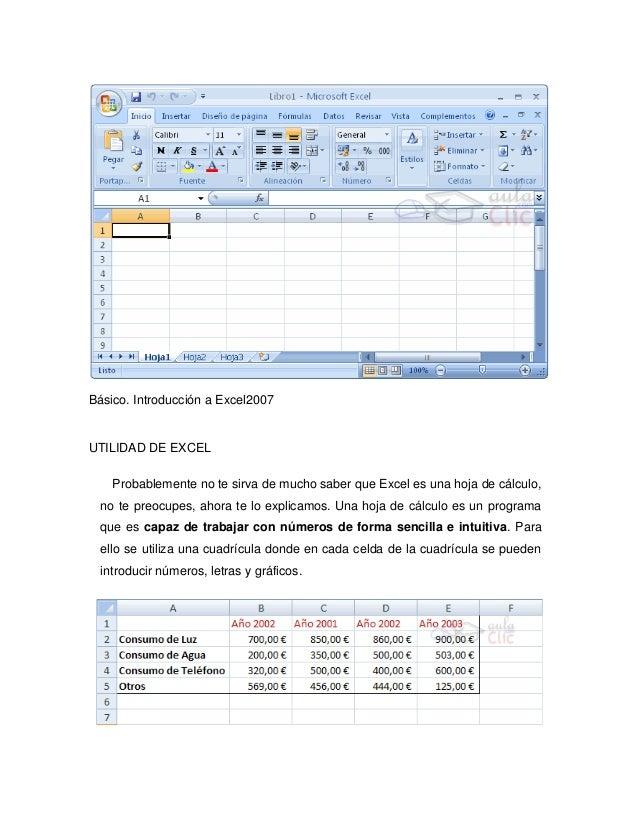 Básico. Introducción a Excel2007UTILIDAD DE EXCEL    Probablemente no te sirva de mucho saber que Excel es una hoja de cál...