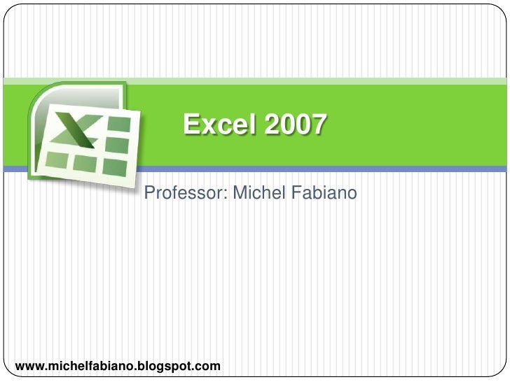 Professor: Michel Fabiano<br />Excel 2007<br />www.michelfabiano.blogspot.com<br />