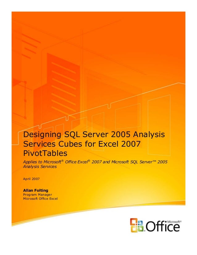 Designing SQL Server 2005 AnalysisServices Cubes for Excel 2007PivotTablesApplies to Microsoft® Office Excel® 2007 and Mic...