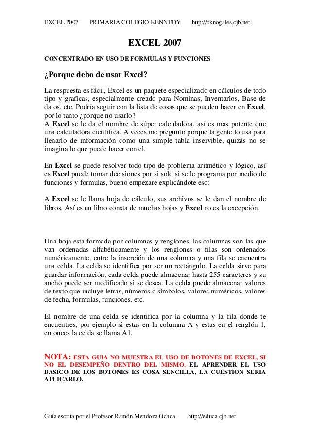EXCEL 2007 PRIMARIA COLEGIO KENNEDY http://cknogales.cjb.net Guía escrita por el Profesor Ramón Mendoza Ochoa http://educa...