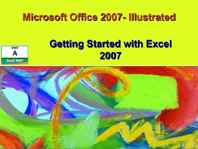 Microsoft Office 2007- IllustratedMicrosoft Office 2007- Illustrated Getting Started with ExcelGetting Started with Excel ...