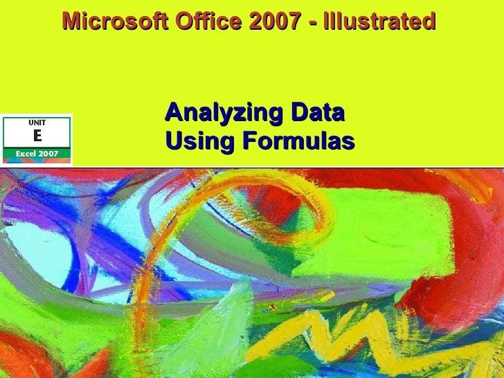 Microsoft Office 2007 - Illustrated  Using Formulas Analyzing Data