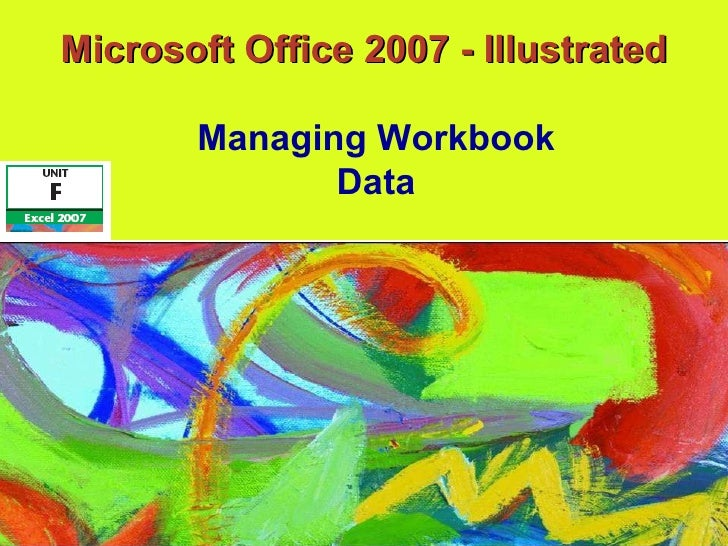 Microsoft Office 2007 - Illustrated Managing Workbook Data