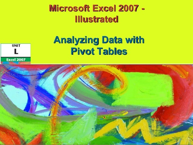 Microsoft Excel 2007 -Microsoft Excel 2007 - IllustratedIllustrated Analyzing Data withAnalyzing Data with Pivot TablesPiv...