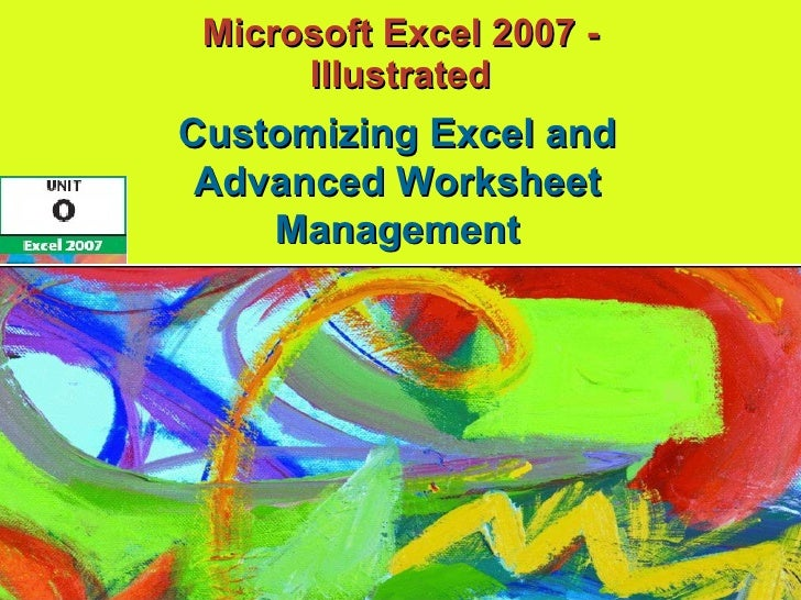 Microsoft Excel 2007 - Illustrated Customizing Excel and Advanced Worksheet Management