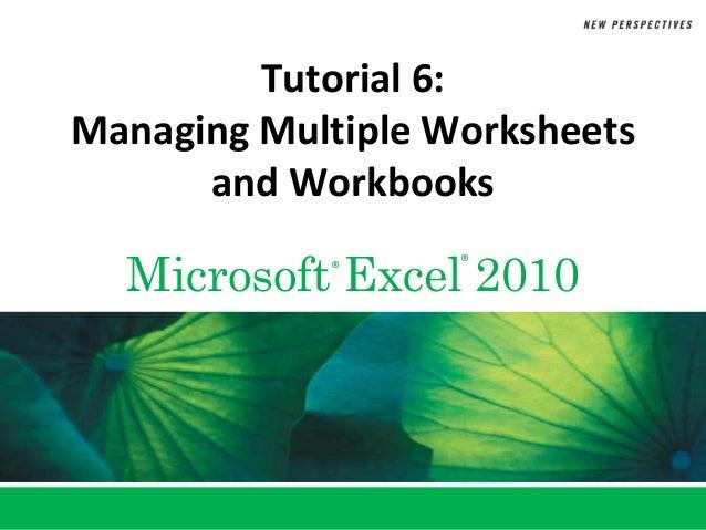 Tutorial 6:Managing Multiple Worksheets      and Workbooks  Microsoft Excel 2010            ®      ®