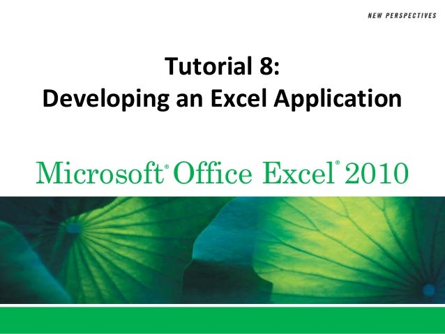 Tutorial 8:Developing an Excel ApplicationMicrosoft Office Excel 2010          ®              ®
