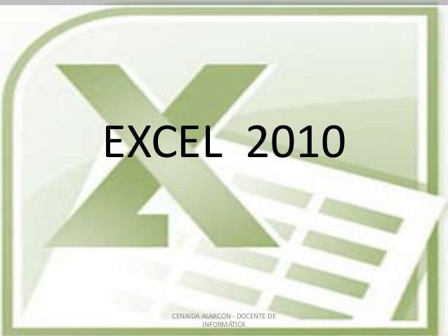 EXCEL 2010  CENAIDA ALARCON - DOCENTE DE INFORMÁTICA