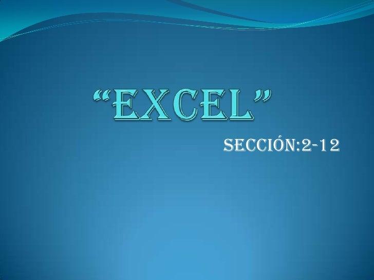 """""""EXCEL""""<br />SECCIÓN:2-12<br />"""