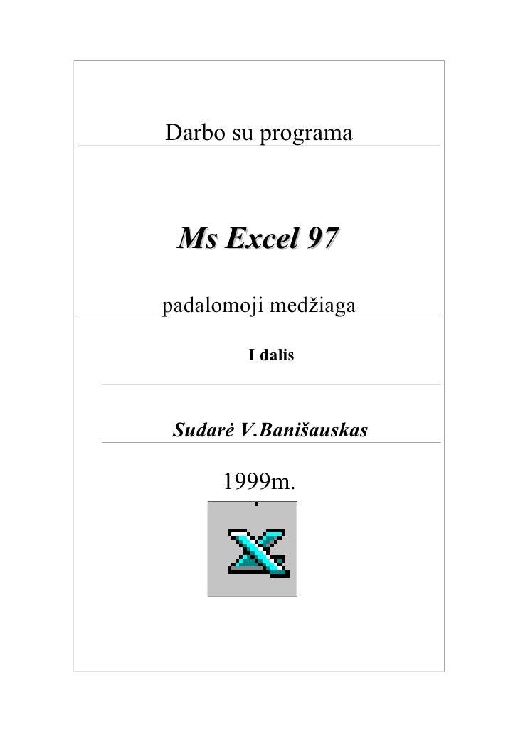 Darbo su programa Ms Excel 97padalomoji medžiaga        I dalis Sudarė V.Banišauskas      1999m.