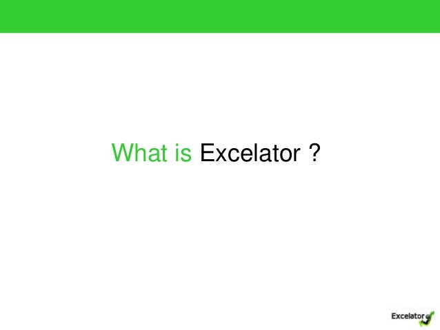 What is Excelator ? Slide 2