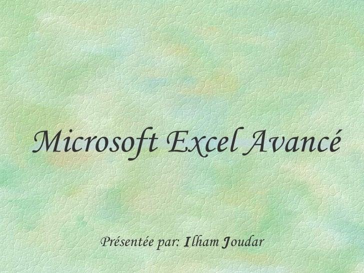 Microsoft Excel Avancé Présentée par:  I lham  J oudar