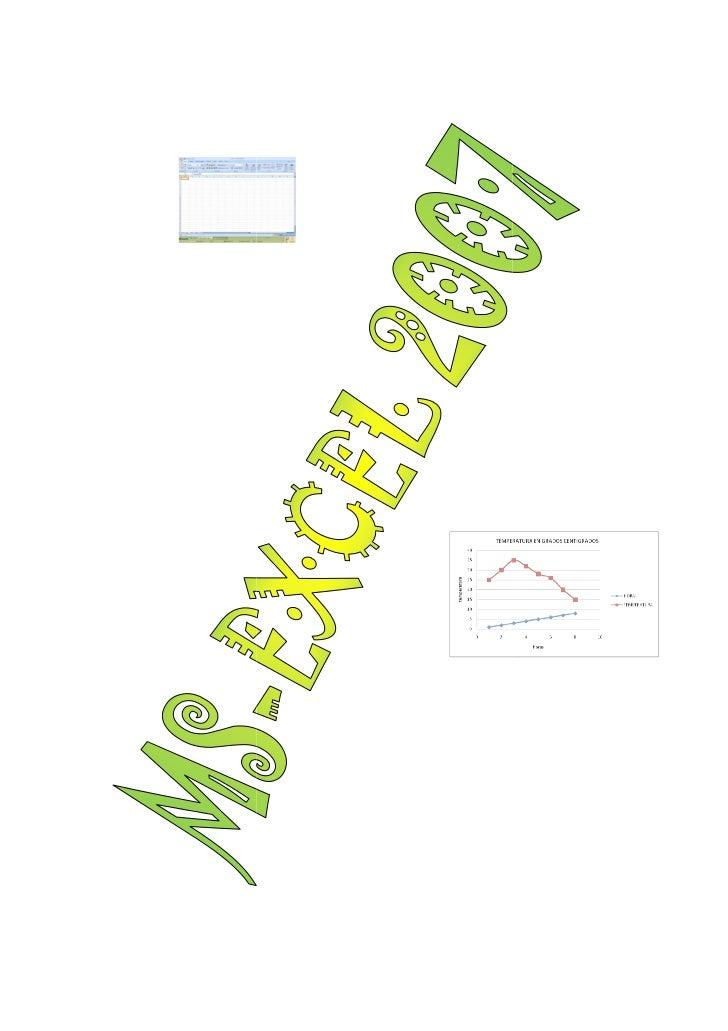 MICROSOFT EXCEL  Es una hoja electrónica que me permite realizar varios cálculos aritméticos, lógicos, diagramas estadísti...