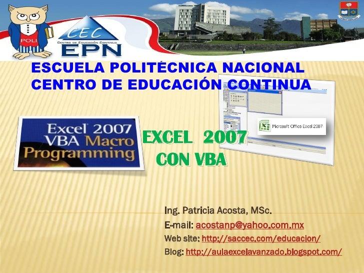 ESCUELA POLITÉCNICA NACIONAL CENTRO DE EDUCACIÓN CONTINUA              EXCEL 2007             CON VBA               Ing. P...