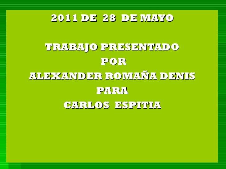 EXCEL AVANZADO 2011 DE  28  DE MAYO TRABAJO PRESENTADO POR ALEXANDER ROMAÑA DENIS PARA CARLOS  ESPITIA