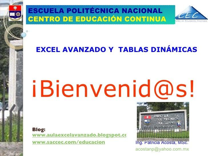 Blog:  www.aulaexcelavanzado.blogspot.com www.saccec.com/educacion   EXCEL AVANZADO Y  TABLAS DINÁMICAS ESCUELA POLITÉCNIC...