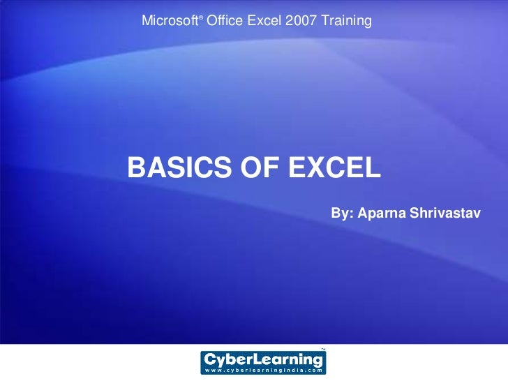 Microsoft®Office Excel 2007 Training<br />BASICS OF EXCEL<br />By: AparnaShrivastav<br />