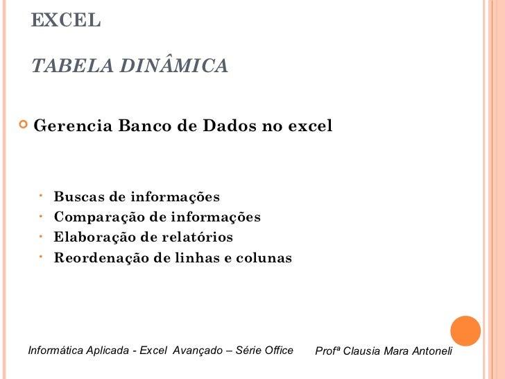 EXCEL    TABELA DINÂMICA   Gerencia Banco de Dados no excel    • Buscas de informações    • Comparação de informações    ...