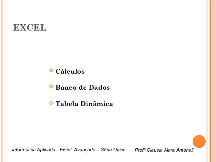EXCEL                   Cálculos                   Banco de Dados                   Tabela DinâmicaInformática Aplicada...
