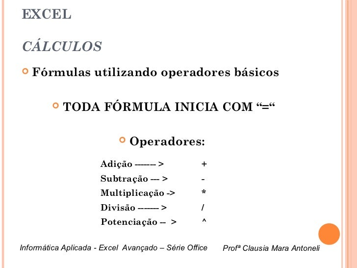"""EXCELCÁLCULOS   Fórmulas utilizando operadores básicos            TODA FÓRMULA INICIA COM """"=""""                           ..."""