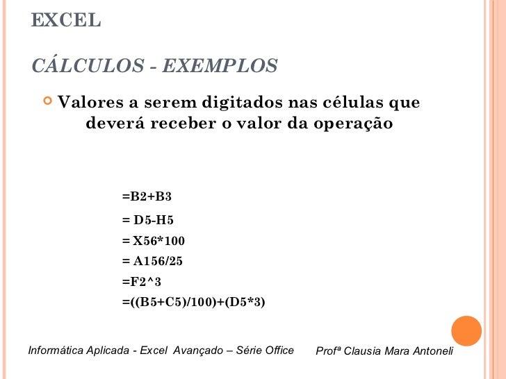 EXCELCÁLCULOS - EXEMPLOS     Valores a serem digitados nas células que         deverá receber o valor da operação        ...
