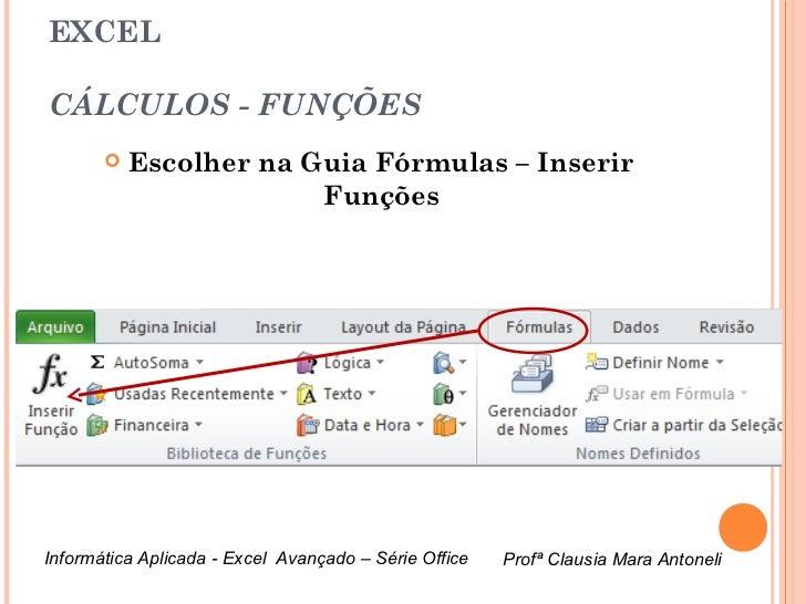 EXCELCÁLCULOS - FUNÇÕES          Escolher na Guia Fórmulas – Inserir                        FunçõesInformática Aplicada -...