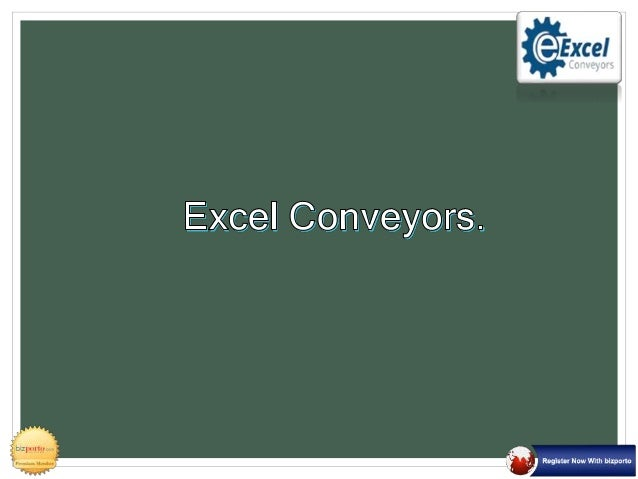 About Us Welcome to Excel Conveyors Excel Conveyors is a leading company in designing, manufacturing and suppling wide var...