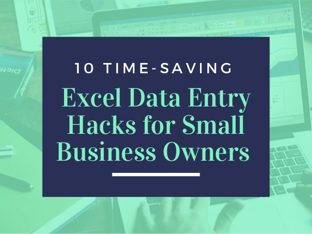 1 0 T I M E - S A V I N G  Excel Data Entry Hacks for Small Business Owners