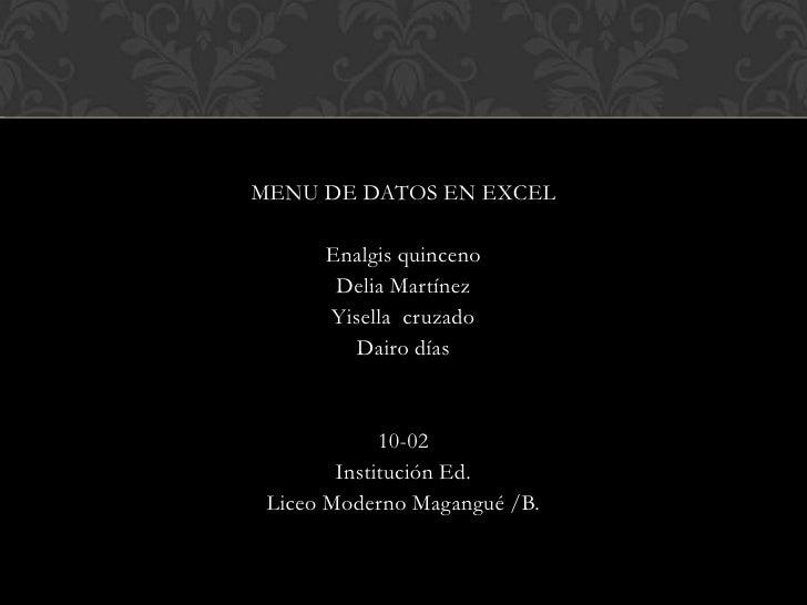 MENU DE DATOS EN EXCEL      Enalgis quinceno       Delia Martínez      Yisella cruzado         Dairo días             10-0...