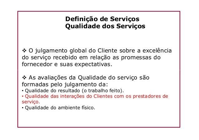 O julgamento global do Cliente sobre a excelência do serviço recebido em relação as promessas do fornecedor e suas expecta...
