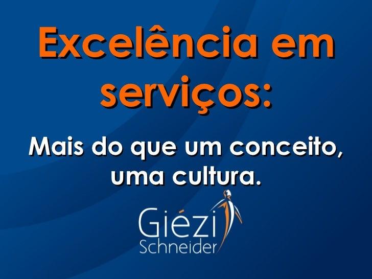 Excelência em   serviços:Mais do que um conceito,      uma cultura.