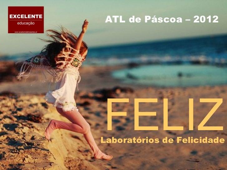 ATL de Páscoa – 2012FELIZLaboratórios de Felicidade