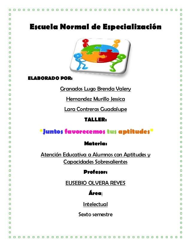 Escuela Normal de Especialización ELABORADO POR: Granados Lugo Brenda Valery Hernandez Murillo Jessica Lara Contreras Guad...