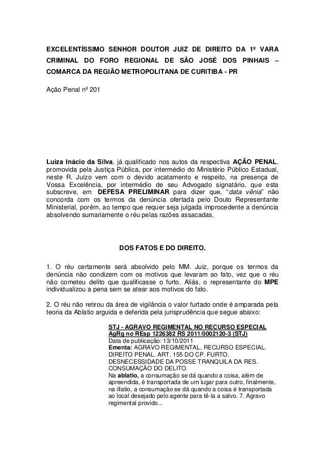 EXCELENTÍSSIMO SENHOR DOUTOR JUIZ DE DIREITO DA 1º VARA CRIMINAL DO FORO REGIONAL DE SÃO JOSÉ DOS PINHAIS – COMARCA DA REG...