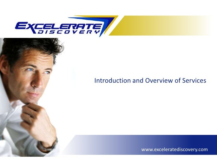 Introduction and Overview of Services                    www.exceleratediscovery.com