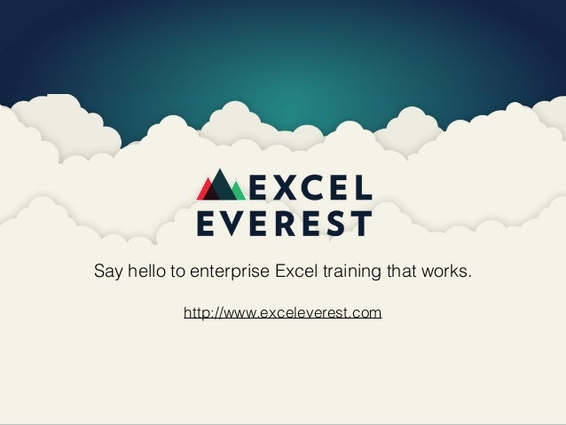 Say hello to enterprise Excel training that works. http://www.exceleverest.com
