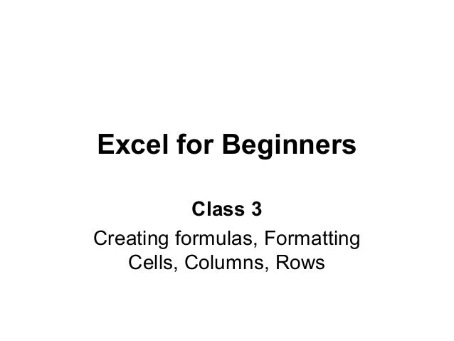 Excel for Beginners Class 3 Creating formulas, Formatting Cells, Columns, Rows