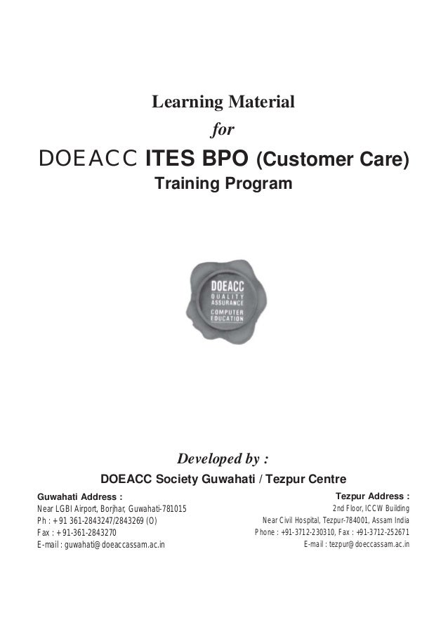 Learning Material for DOEACC ITES BPO (Customer Care) Training Program Guwahati Address : Near LGBI Airport, Borjhar, Guwa...