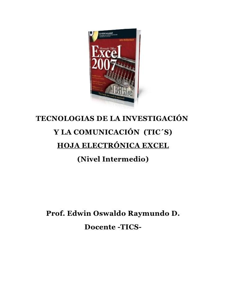 TECNOLOGIAS DE LA INVESTIGACIÓN   Y LA COMUNICACIÓN (TIC´S)    HOJA ELECTRÓNICA EXCEL         (Nivel Intermedio)  Prof. Ed...