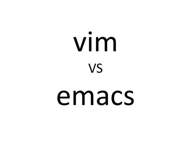 vim    emacs  No EditorHidemaru Editor Sakura Editor  EmEditor  Textmate    etc…