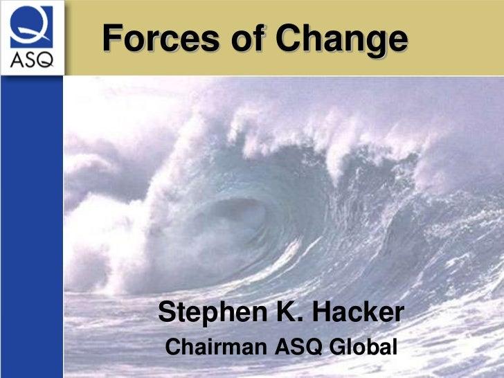 Forces of Change  Stephen K. Hacker   Chairman ASQ Global