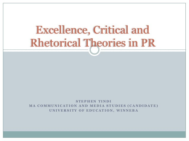Excellence, Critical and Rhetorical Theories in PR  STEPHEN TINDI MA COMMUNICATION AND MEDIA STUDIES (CANDIDATE) UNIVERSIT...