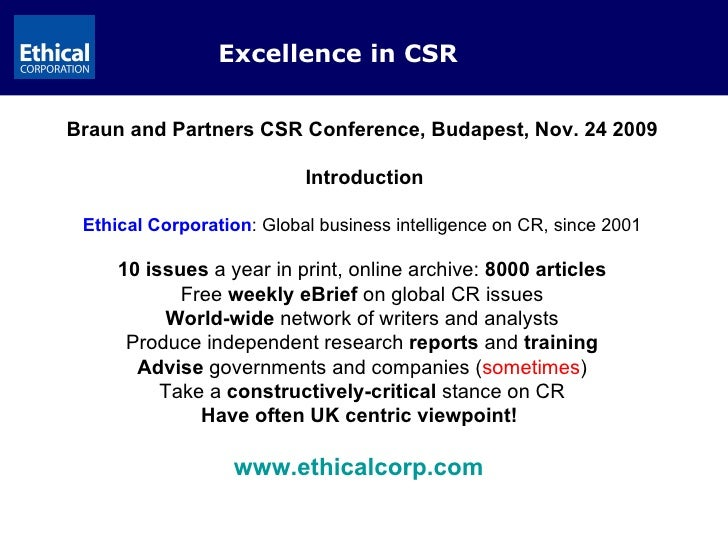 Excellence in CSR Braun and Partners CSR Conference, Budapest, Nov. 24 2009 Introduction Ethical Corporation : Global busi...
