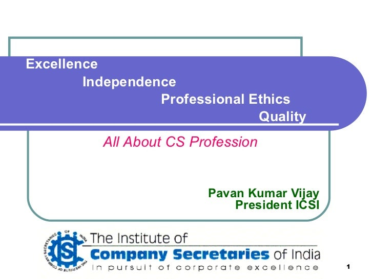 Pavan Kumar Vijay President ICSI All About CS Profession Excellence   Independence   Professional Ethics   Quality