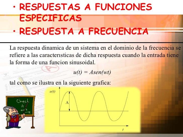 <ul><li>RESPUESTAS A FUNCIONES ESPECIFICAS </li></ul><ul><li>RESPUESTA A FRECUENCIA </li></ul>La respuesta dinamica de un ...
