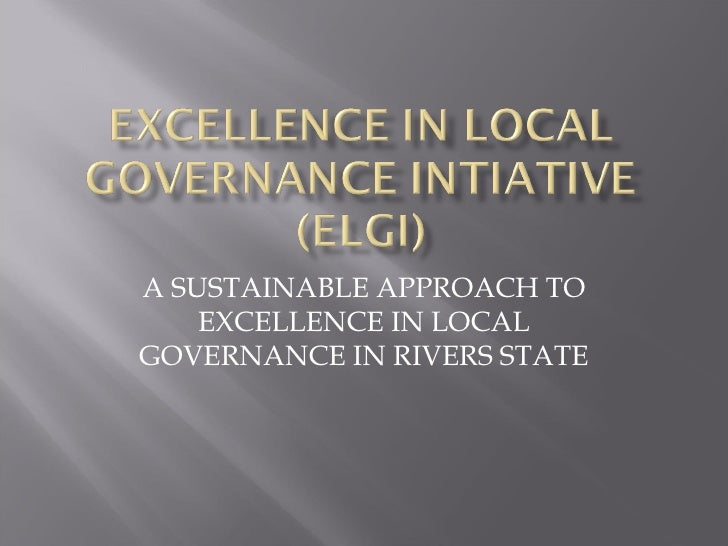 A SUSTAINABLE APPROACH TO EXCELLENCE IN LOCAL GOVERNANCE IN RIVERS STATE