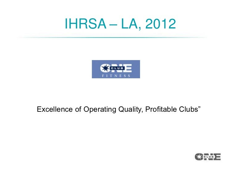 IHRSA – LA, 2012Excellence of Operating Quality, Profitable Clubs""